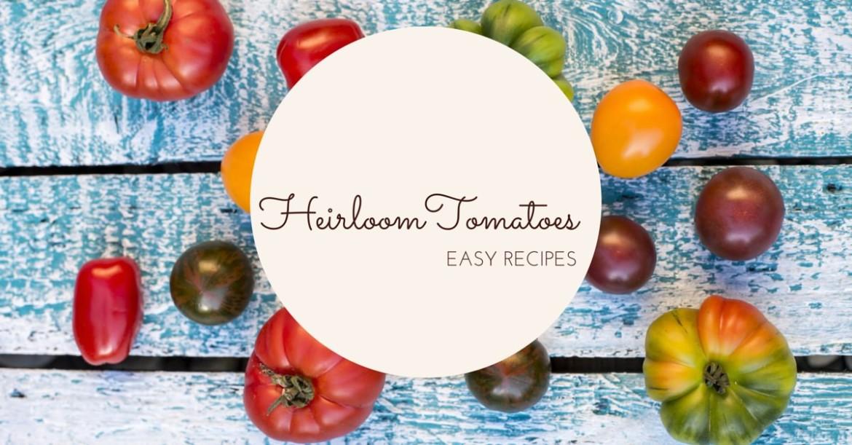 easy heirloom tomato recipes