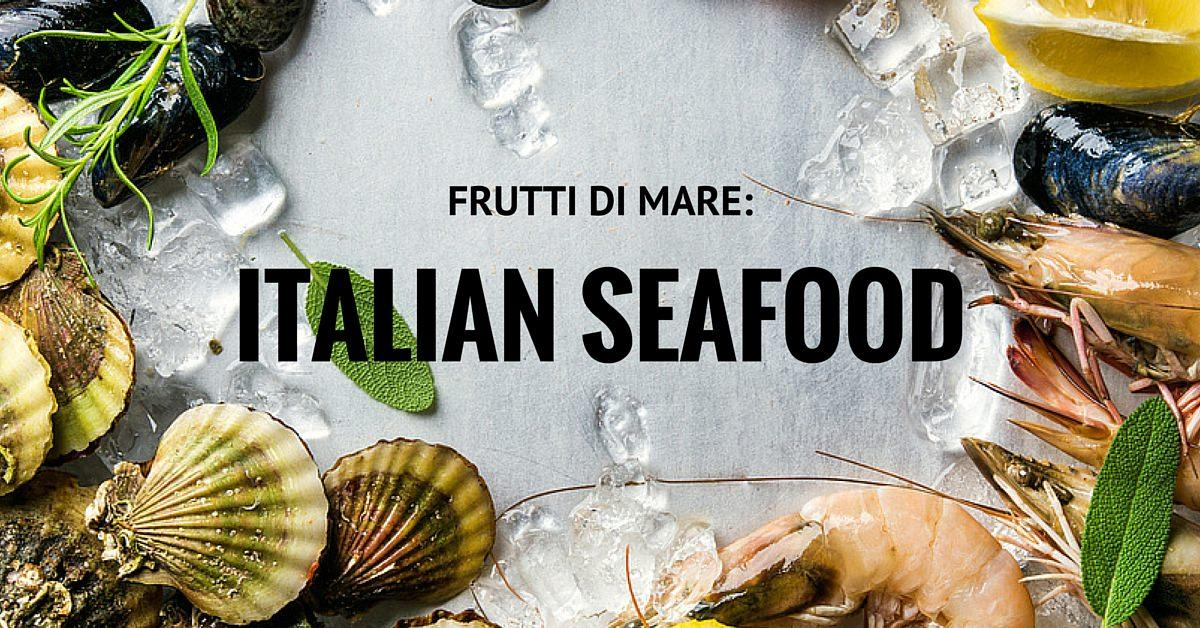 Frutti di Mare: All About Italian Seafood - Cucina Toscana
