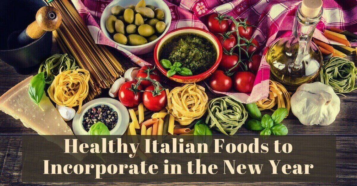 Healthy Italian Foods To Incorporate In The New Year Cucina Toscana