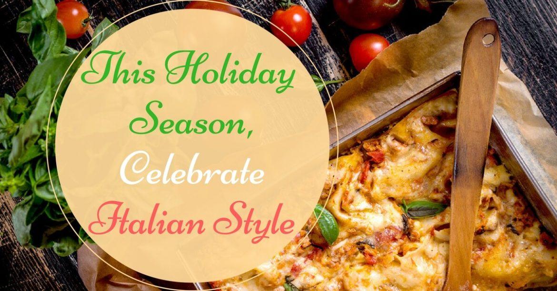 cucina-toscana-this-holiday-season-celebrate-italian-style